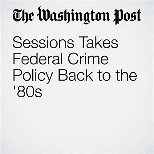 Sessions Takes Federal Crime Policy Back to the '80s copertina