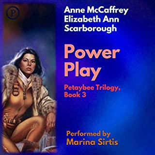 Power Play     The Petaybee Trilogy, Book 3              Written by:                                                                                                                                 Anne McCaffrey,                                                                                        Elizabeth Ann Scarborough                               Narrated by:                                                                                                                                 Marina Sirtis                      Length: 9 hrs and 22 mins     Not rated yet     Overall 0.0