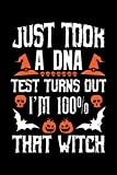 Just took a DNA test turns out i'm 100% that witch: Funny Halloween Gift, Make Halloween Great Again, Perfect journal Gifts for Kids, Girls, Boys, women's, and men in Halloween Party.