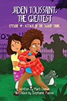 Attack of the Swamp Thing: Episode 4 (Jaden Toussaint, the Greatest)