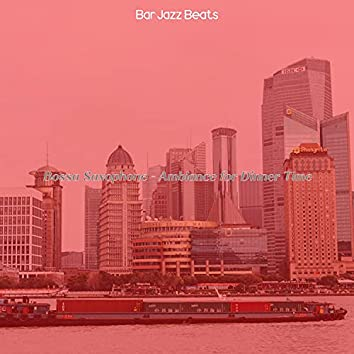 Bossa Saxophone - Ambiance for Dinner Time