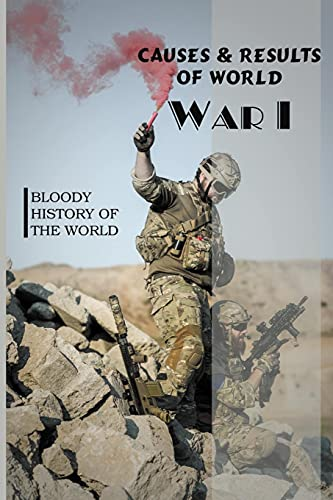 Causes & Results Of World War I: Bloody History Of The World: Ww1 Historical Fiction