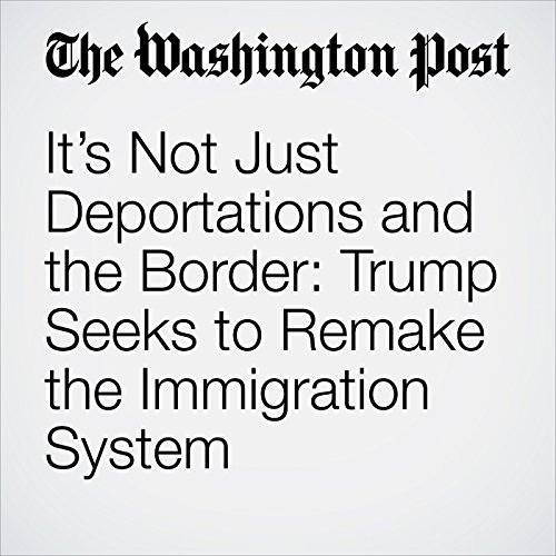 It's Not Just Deportations and the Border: Trump Seeks to Remake the Immigration System copertina