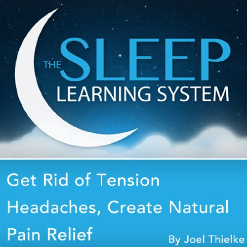 Get Rid of Tension Headaches, Create Natural Pain Relief with Hypnosis, Meditation, Relaxation, and Affirmations audiobook cover art