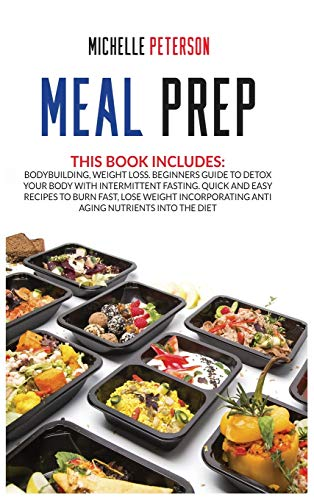 51Xf31kRotL - Meal Prep: Bodybuilding, Weight Loss. Beginners Guide to Detox your Body with Intermittent Fasting. Quick and Easy Recipes to Burn Fast, Lose Weight Incorporating Anti Aging Nutrients Into the Diet