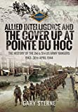 Allied Intelligence and the Cover Up at Pointe Du Hoc: The History of the 2nd & 5th US Army Rangers, 1943 – 30th April 1944