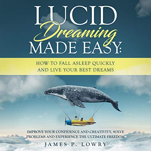 Lucid Dreaming Made Easy: How to Fall Asleep Quickly and Live Your Best Dreams cover art