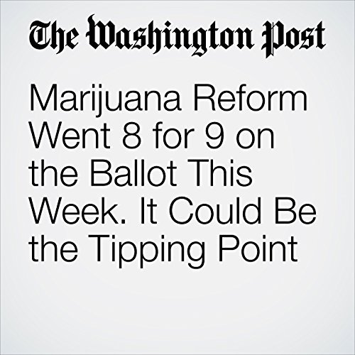 Marijuana Reform Went 8 for 9 on the Ballot This Week. It Could Be the Tipping Point audiobook cover art