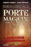 Enigmi e Misteri delle Porte Magiche in Italia. E non solo… - Vol. 1: Rivelazioni Non Autorizzate
