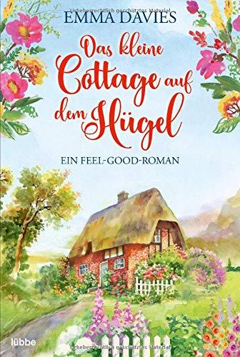 Das kleine Cottage auf dem Hügel: Ein bezaubernder Feel-Good-Roman