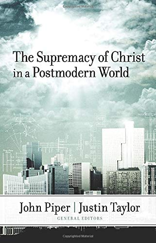 Supremacy of Christ in a Postmodern World, The