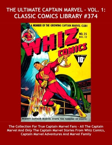 The Ultimate Captain Marvel – Vol. 1: Classic Comics Library #374: The Collection For True Captain Marvel Fans – All The Captain Marvel And Only The … – Over 475 Pages — All Stories — No Ads