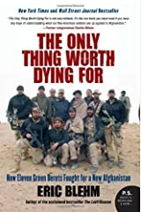 By Eric Blehm The Only Thing Worth Dying For: How Eleven Green Berets Fought for a New Afghanistan (P.S.) (Reprint) Paperback