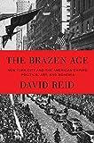 Image of The Brazen Age: New York City and the American Empire: Politics, Art, and Bohemia