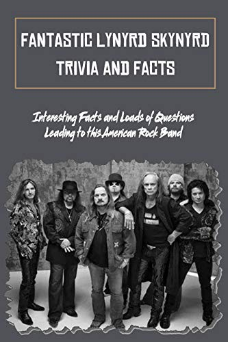 Fantastic Lynyrd Skynyrd Trivia and Facts: Interesting Facts and Loads of Questions...