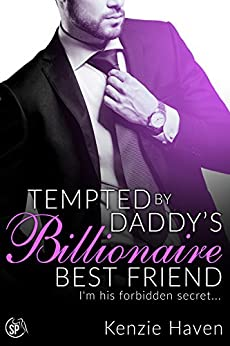 Tempted by Daddy's Billionaire Best Friend: I'm his forbidden secret... (My Forbidden Billionaire Book 1) by [Kenzie Haven]