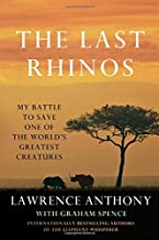 The Last Rhinos: My Battle to Save One of the World's Greatest Creatures