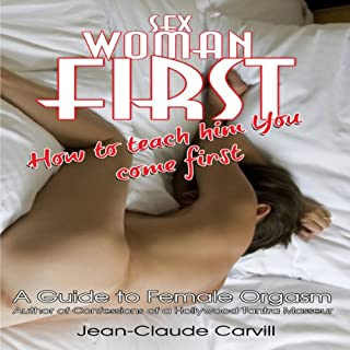 Sex: Woman First - How to teach him You come First - Guide to Female Orgasm                   By:                                                                                                                                 Jean-Claude Carvill                               Narrated by:                                                                                                                                 Marie Helene                      Length: 8 hrs and 10 mins     452 ratings     Overall 4.2