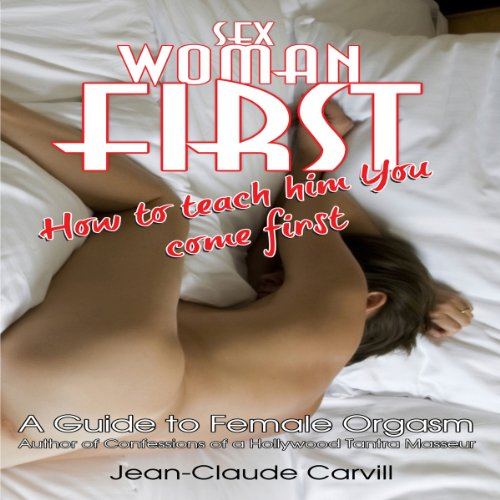Sex: Woman First - How to teach him You come First - Guide to Female Orgasm audiobook cover art