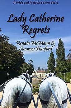 Lady Catherine Regrets: A Pride and Prejudice Variation by [Renata McMann, Summer Hanford]