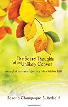 The Secret Thoughts of an Unlikely Convert : An English Professor's Journey into Christian Faith