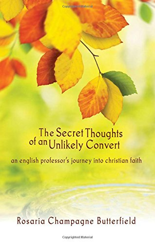 Secret Thoughts of an Unlikely Convert, The : An English Professor's Journey into Christian Faith