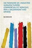 Dictionnaire De L'industrie Manufacturière, Commerciale Et Agricole, Par A. Baudrimont and Others