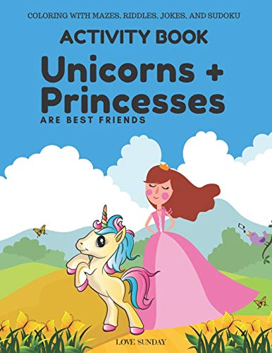 COLORING WITH MAZES, RIDDLES, JOKES, AND SUDOKU Activity Book - Unicorns & Princesses are Best Friends: Great gift for a kid. Awesome for long car rides, airplane travel.