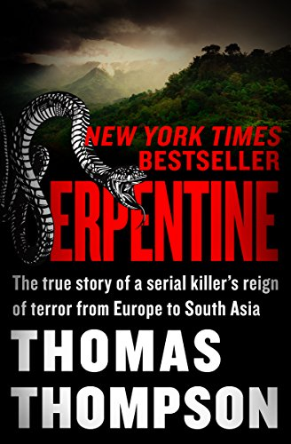 Serpentine: The True Story of a Serial Killer's Reign of Terror from Europe to South Asia (English Edition)