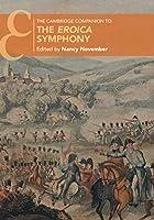 The Cambridge Companion to the Eroica Symphony (Cambridge Companions to Music)
