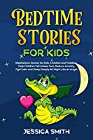 Bedtime Stories For Kids: Meditations Stories for Kids, Children and Toddlers. Help Children Fall Asleep Fast, Reduce Anxiety, Feel Calm and Sleep Deeply All Night, Like an Angel (Book 4)