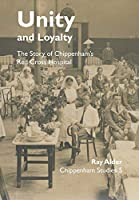 Unity and Loyalty: The Story of Chippenham's Red Cross Hospital (Chippenham Studies)