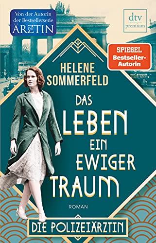 Das Leben, ein ewiger Traum: Die Polizeiärztin, Roman (Polizeiärztin, Magda Fuchs, Band 1)