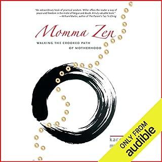 Momma Zen     Walking the Crooked Path of Motherhood              De :                                                                                                                                 Karen Maezen Miller                               Lu par :                                                                                                                                 Maezen Karen Miller                      Durée : 5 h et 54 min     Pas de notations     Global 0,0