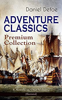 ADVENTURE CLASSICS - Premium Collection: 8 Novels in One Volume (Illustrated): Robinson Crusoe, Captain Singleton, Memoirs of a Cavalier, Colonel Jack, Moll Flanders, Roxana, The Consolidator by [Daniel Defoe, N. C. Wyeth, John W. Dunsmore]