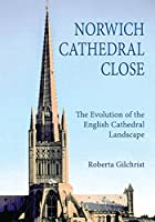 Norwich Cathedral Close: The Evolution of the English Cathedral Landscape (Studies in the History of Medieval Religion)