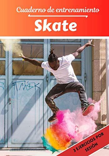 Cuaderno de entrenamiento Skate: Planificación y seguimiento de las sesiones deportivas | Objetivos de ejercicio y entrenamiento para progresar | Pasión deportiva: Skate| Idea de regalo |