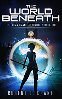 The World Beneath (The Mira Brand Adventures Book 1) by [Robert J. Crane]