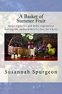 A Basket of Summer Fruit: Sweet vignettes and Bible expositions bearing the author's love for Christ.