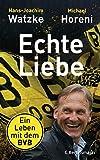 Echte Liebe: Ein Leben mit dem BVB - Hans-Joachim Watzke
