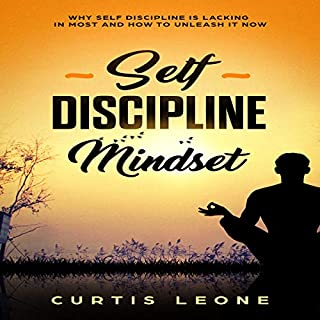 Self Discipline Mindset: Why Self Discipline Is Lacking in Most and How to Unleash It Now     Habits, Willpower, Confidence, Emotional Intelligence, Book 1              By:                                                                                                                                 Curtis Leone                               Narrated by:                                                                                                                                 Matyas J.                      Length: 1 hr and 26 mins     16 ratings     Overall 5.0