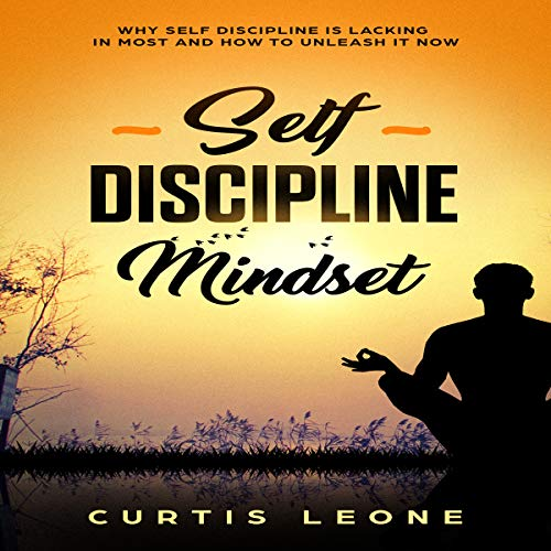 Self Discipline Mindset: Why Self Discipline Is Lacking in Most and How to Unleash It Now     Habits, Willpower, Confidence, Emotional Intelligence, Book 1              By:                                                                                                                                 Curtis Leone                               Narrated by:                                                                                                                                 Matyas J.                      Length: 1 hr and 26 mins     11 ratings     Overall 5.0