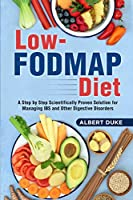 Low-FODMAP Diet: A Step by Step Scientifically Proven Solution for Managing IBS and Other Digestive Disorders