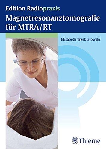 Magnetresonanztomografie für MTRA/RT (Edition Radiopraxis)