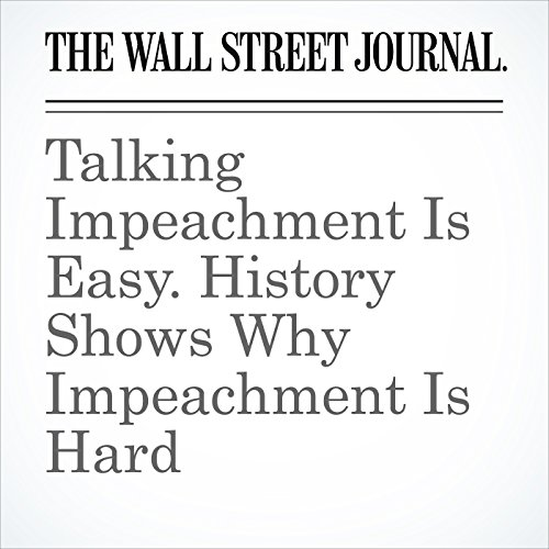 Talking Impeachment Is Easy. History Shows Why Impeachment Is Hard copertina