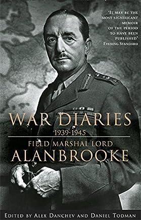 Alanbrooke War Diaries 1939-1945: Field Marshall Lord Alanbrooke by Alan Brooke Viscount Alanbrooke(2002-03-14)