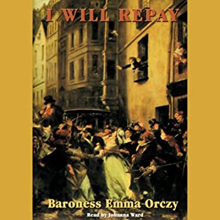 I Will Repay                   By:                                                                                                                                 Baroness Emma Orczy                               Narrated by:                                                                                                                                 Johanna Ward                      Length: 7 hrs and 24 mins     62 ratings     Overall 4.2