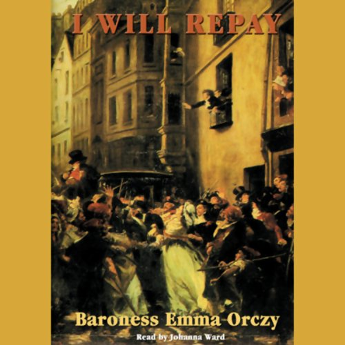 I Will Repay                   By:                                                                                                                                 Baroness Emma Orczy                               Narrated by:                                                                                                                                 Johanna Ward                      Length: 7 hrs and 24 mins     5 ratings     Overall 4.2