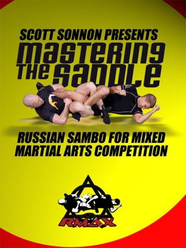 MASTERING THE SADDLE. Russian Sambo for Mixed Martial Arts Competition.