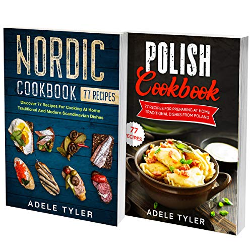 Polish And Nordic Cookbook: 2 Books In 1: Over 150 Recipes For Preparing At Home Traditional Food From Poland And Scandinavia (English Edition)
